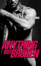 Anything but Broken ebook by Joelle Knox