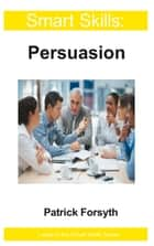 Smart Skills - Persuasion ebook by Patrick Forsyth