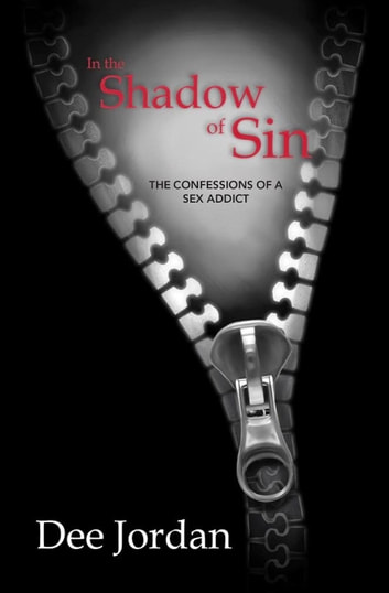 In the Shadow of Sin: The Confessions of a Sex Addict ebook by Dee Jordan