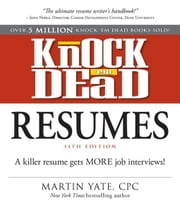 Knock Em Dead Resumes 11th edition: A Killer Resume Gets More Job Interviews ebook by Yate, Martin