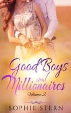 Good Boys and Millionaires - Volume 2 ebook by Sophie Stern