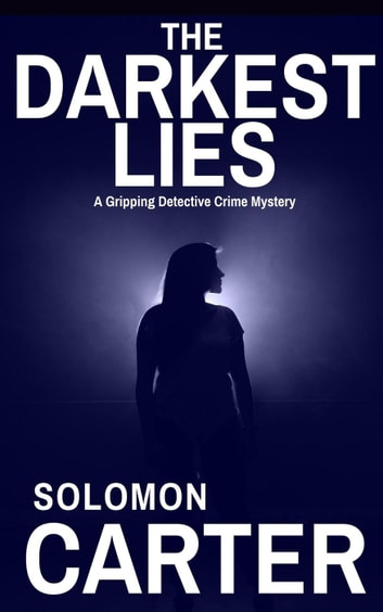The Darkest Lies: A Gripping Detective Crime Mystery - DI Hogarth Darkest Series, #1 ebook by Solomon Carter