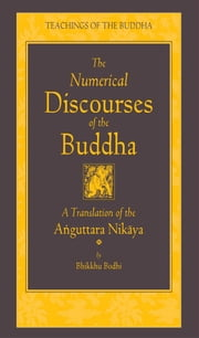 The Numerical Discourses of the Buddha - A Complete Translation of the Anguttara Nikaya ebook by Bhikkhu Bodhi