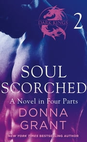 Soul Scorched: Part 2 - A Dark King Novel in Four Parts ebook by Donna Grant