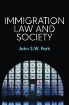 Immigration Law and Society ebook by John S. W. Park