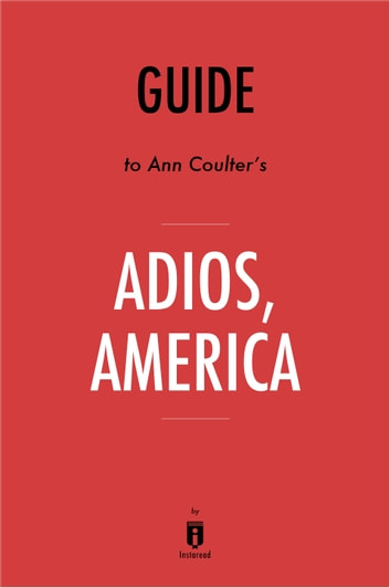 Guide to Ann Coulter's Adios, America by Instaread ebook by Instaread