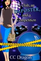 A Club, An Imposter, And A Competition - Deanna Oscar Paranormal Mystery, #2 ebook by