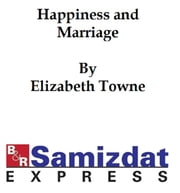 Happiness and Marriage (1904) ebook by Elizabeth Towne