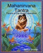 Mahanirvana Tantra - Tantra of the Great Liberation ebook by Arthur Avalon