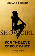 Showgirl - For the Love of Pole Dance ebook by
