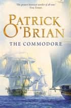 The Commodore (Aubrey/Maturin Series, Book 17) ebook by Patrick O'Brian