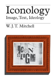 Iconology - Image, Text, Ideology ebook by W. J. T. Mitchell