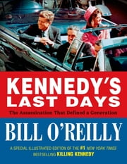 Kennedy's Last Days - The Assassination That Defined a Generation ebook by Bill O'Reilly