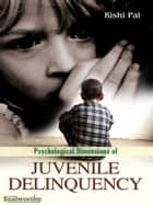 Psychological Dimensions of Juvenile Delinquency ebook by Rishi Pal