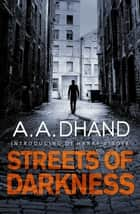 Streets of Darkness ebook by A. A. Dhand