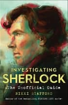 Investigating Sherlock - The Unofficial Guide ebook by Nikki Stafford