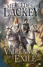 La Vaillance de l'exilé - L'Exilé, T2 ebook by Mercedes Lackey
