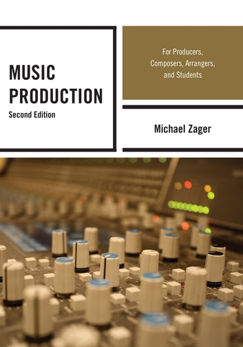 Music Production - For Producers, Composers, Arrangers, and Students ebook by Michael Zager