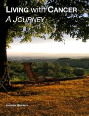 Living with Cancer - A Journey ebook by Andrew Griffith