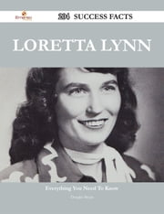 Loretta Lynn 204 Success Facts - Everything you need to know about Loretta Lynn ebook by Douglas Bryan