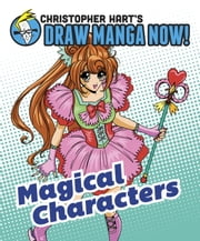 Magical Characters: Christopher Hart's Draw Manga Now! ebook by Christopher Hart