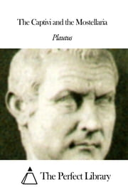 The Captivi and the Mostellaria ebook by Plautus