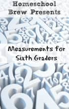 Measurements for Sixth Graders ebook by Greg Sherman