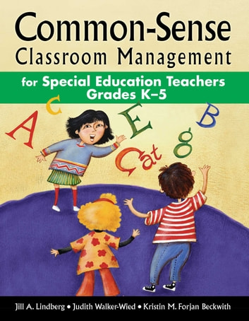 Common-Sense Classroom Management for Special Education Teachers Grades K–5 ebook by Jill A. Lindberg,Judith Walker-Wied,Kristin M. Forjan Beckwith