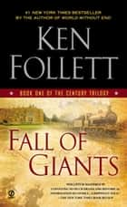 Fall of Giants - Book One of the Century Trilogy ebook by Ken Follett