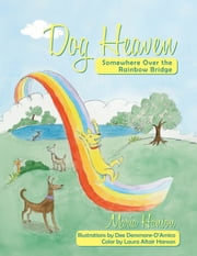 Dog Heaven - Somewhere Over the Rainbow Bridge ebook by Maria Hanson and Dee Dinsmore D'Amico