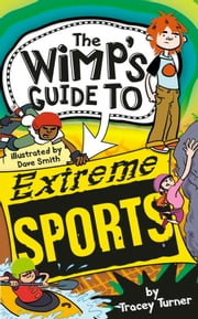 The Wimp-O-Meter's Guide to Extreme Sports ebook by Turner,Tracey,Smith,David