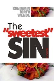 "The ""Sweetest"" Sin ebook by Benjamin Iorfa Wende"