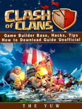 Clash of Clans Game Builder Base, Hacks, Tips How to Download Guide  Unofficial ebook by The Yuw - Rakuten Kobo