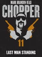 "Last Man Standing: Chopper 11 ebook by Mark Brandon ""Chopper"" Read, Mark Brandon Read"