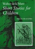 Short Stories for Children ebook by Walter de la Mare