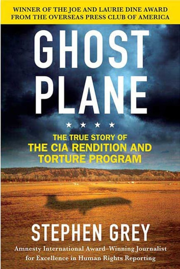 Ghost Plane - The True Story of the CIA Torture Program ebook by Stephen Grey