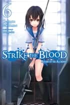 Strike the Blood, Vol. 6 (light novel) - Return of the Alchemist ebook by Gakuto Mikumo, Manyako