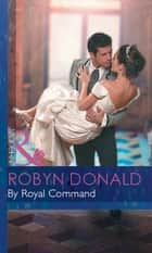 By Royal Command (Mills & Boon Modern) (Royal Weddings, Book 5) ebook by Robyn Donald