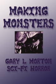 Making Monsters ebook by Gary L Morton