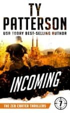Incoming - A Covert-Ops Suspense Action Novel ebook by Ty Patterson