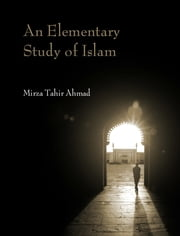 An Elementary Study of Islam ebook by Mirza Tahir Ahmad
