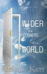 Wider Than The Corners Of This World ebook by Melanie Kerr