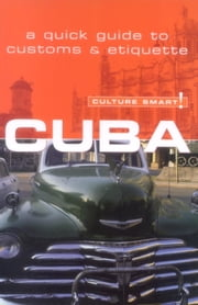 Cuba - Culture Smart! - The Essential Guide to Customs & Culture ebook by Mandy Macdonald