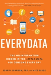 Everydata - The Misinformation Hidden in the Little Data You Consume Every Day ebook by John H. Johnson