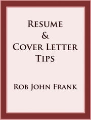 Resume & Cover Letter Tips ebook by Rob John Frank