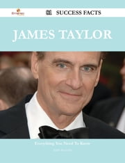 James Taylor 81 Success Facts - Everything you need to know about James Taylor ebook by Judith Reynolds