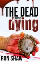 The Dead and the Dying ebook by Ron Shaw