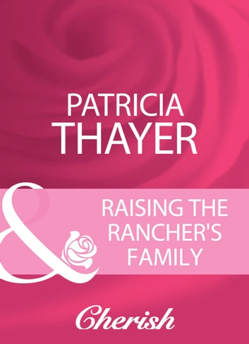 Raising The Rancher's Family (Mills & Boon Cherish) ebook by Patricia Thayer
