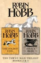 The Tawny Man Series Books 2 and 3: The Golden Fool, Fool's Fate ebook by Robin Hobb