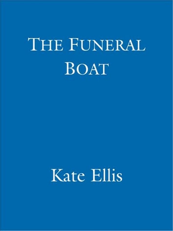 The Funeral Boat - The Wesley Peterson Series: Book 4 ebook by Kate Ellis